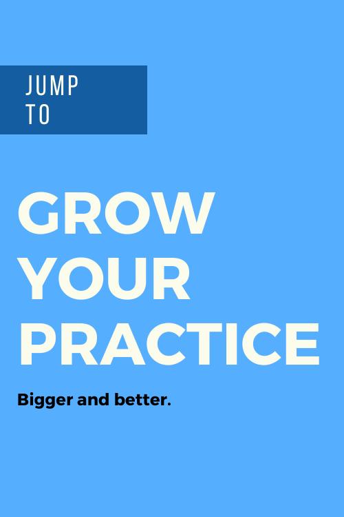 GROW A PRACTICE